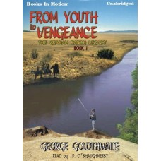 FROM YOUTH TO VENGEANCE, by George Goldthwaite, (The Graham Ranch Legacy Series, Book 1), Read by J.P. O'Shaughnessy