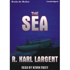 THE SEA, by R. Karl Largent, Read by Kevin Foley