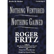 NOTHING VENTURED NOTHING GAINED, by Roger Fritz Ph.D, Read by Kevin Foley