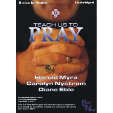 EARS TO HEAR - TEACH US TO PRAY, by Harold Myra and Carolyn Nystrom