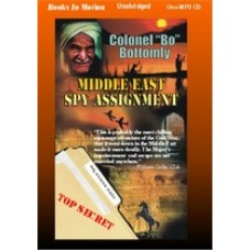 """MIDDLE EAST SPY ASSIGNMENT, by Colonel """"Bo"""" Bottomly, (Colonel Bo Series, Book 2), Read by Colonel """"Bo"""" Bottomly"""