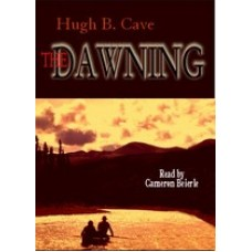 THE DAWNING, by Hugh B. Cave, Read by Cameron Beierle
