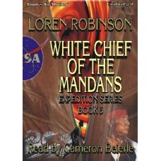 WHITE CHIEF OF THE MANDANS, by Loren Robinson, (The Expedition Series, Book 5), Read by Cameron Beierle