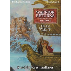THE WARRIOR RETURNS, by Allan Cole, (The Far Kingdoms Series, Book 4), Read by Kris Faulkner