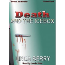 DEATH AND THE ICEBOX, by Linda Berry, Read by Laurie Klein