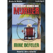 RETIREMENT HOMES ARE MURDER, by Mike Befeler, (Paul Jacobson Series, Book 1), Read by Jerry Sciarrio