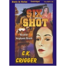 SIX SHOT, by C.K. Crigger, (The Gunsmith Series, Book 4), Read by Stephanie Brush