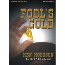 FOOL'S GOLD, by Ken Hodgson, Read by J.P. O'Shaughnessy