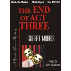 THE END OF ACT THREE, by Gilbert Morris, (Dani Ross Series, Book 3), Read by Kris Faulkner