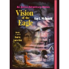 VISION OF THE EAGLE, by Kay L. McDonald, (Vision of the Eagles Series, Book 1), Read by Laurie Klein