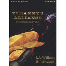 TYRANNY'S ALLIANCE, by J.A. Wilkins and R.R. Draude, (Tyranny Series, Book 3), Read by Andrea Bates