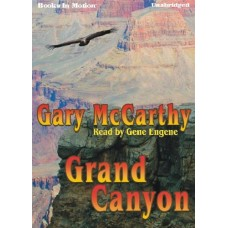 GRAND CANYON, by Gary McCarthy, Read by Gene Engene