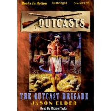 THE OUTCAST BRIGADE, by Jason Elder, (Outcasts Series, Book 1), Read by Michael Taylor