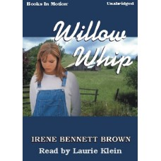 WILLOW WHIP, by Irene Bennett Brown, Read by Laurie Klein