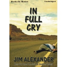 IN FULL CRY, by Jim Alexander, Read by Reed McColm and Andrea Bates