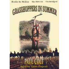 GRASSHOPPERS IN SUMMER, by Paul Colt, Read by Gene Engene