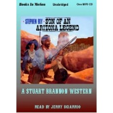 SON OF AN ARIZONA LEGEND, by Stephen Bly, (Stuart Brannon Series, Book 6), Read by Jerry Sciarrio