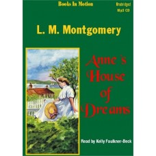 ANNE'S HOUSE OF DREAMS, by L.M. Montgomery, (Anne Series, Book 4), Read by Kelly Faulkner-Beck