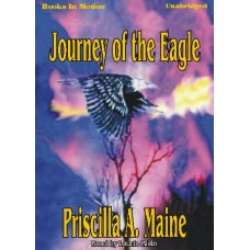 JOURNEY OF THE EAGLE, by Priscilla A. Maine, Read by Laurie Klein