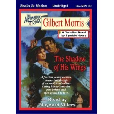 THE SHADOW OF HIS WINGS, by Gilbert Morris, (Appomattox Series, Book 6), Read by Maynard Villers