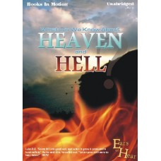 EARS TO HEAR - WHAT DO WE KNOW ABOUT HEAVEN AND HELL, by Various Authors, Read by Various Readers
