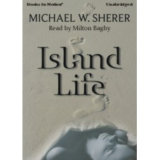 ISLAND LIFE, by Michael W. Sherer, Read by Milton Bagby