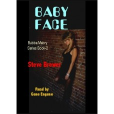 BABY FACE, by Steve Brewer, (Bubba Mabry Series, Book 2), Read by Gene Engene
