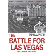 THE BATTLE FOR LAS VEGAS (THE LAW VS THE MOB), by Dennis N Griffin, Read by Michael Taylor