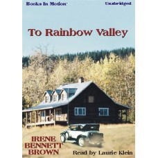 TO RAINBOW VALLEY, by Irene Bennett Brown, Read by Laurie Klein