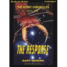 THE RESPONSE, by Gary Naiman, (Kerry Chronicles, Book 1), Read by Kevin Foley