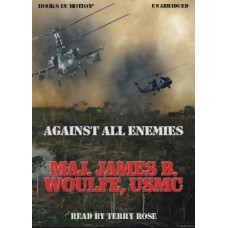 AGAINST ALL ENEMIES, by Maj. James B. Woulfe, Read by Terry Rose