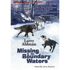 MISSING IN THE BOUNDARY WATERS, by Larry Ahlman, Read by Jerry Sciarrio
