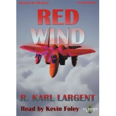 RED WIND, by R. Karl Largent, (T.C. Bogner Series, Book 1), Read by Kevin Foley