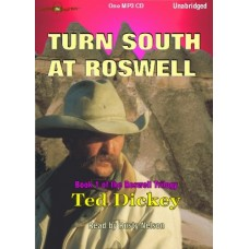 TURN SOUTH AT ROSWELL, by Ted Dickey, (Roswell Series, Book 1), Read by Rusty Nelson