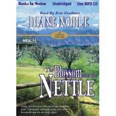 THE BLOSSOM AND THE NETTLE, by Diane Noble, (California Chronicles Series, Book 2), Read by Kris Faulkner