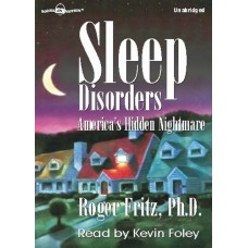 SLEEP DISORDERS (AMERICA'S HIDDEN NIGHTMARE), by Roger Fritz, Ph.D., Read by Kevin Foley