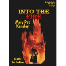 INTO THE FIRE, by Mary Pat Kanaley, Read by Kris Faulkner