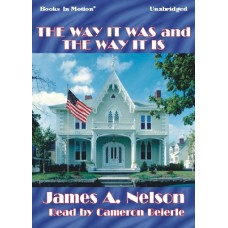 THE WAY IT WAS AND THE WAY IT IS, by James A. Nelson, Read by Jim Miller