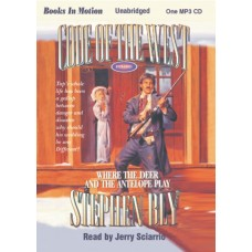 WHERE THE DEER AND THE ANTELOPE PLAY, by Stephen Bly, (Code of the West Series, Book 3), Read by Jerry Sciarrio
