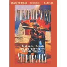 STAY AWAY FROM THAT CITY...THEY CALL IT CHEYENNE, by Stephen Bly, (Code Of The West Series, Book 4), Read by Jerry Sciarrio
