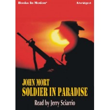 SOLDIER IN PARADISE, by John Mort, Read by Jerry Sciarrio