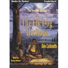 THE ELK-DOG HERITAGE, by Don Coldsmith, (Spanish Bit Saga Series, Book 1), Read by Rusty Nelson