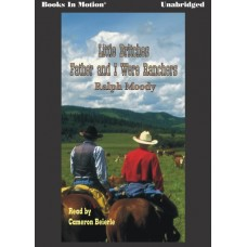 FATHER AND I WERE RANCHERS, by Ralph Moody, (Little Britches Series, Book 1), Read by Cameron Beierle
