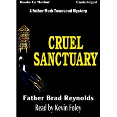 CRUEL SANCTUARY, by Father Brad Reynolds, (Father Mark Townsend Series, Book 3), Read by Kevin Foley