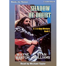 SHADOW OF DOUBT, by Wayne Barton and Stan Williams, (J.D. King Western Series, Book 2), Read by Michael Taylor