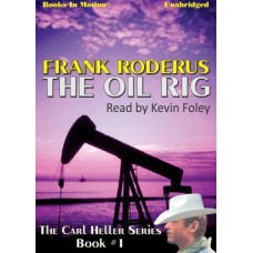 THE OIL RIG, by Frank Roderus, (The Carl Heller Series, Book 1), Read by Kevin Foley