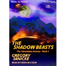 THE SHADOW BEASTS, by Gregory Janicke, (The Apocalypse Journey Series, Book 1), Read by Reed McColm