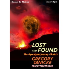 LOST AND FOUND, by Gregory Janicke, (The Apocalypse Journey Series, Book 3), Read by Reed McColm