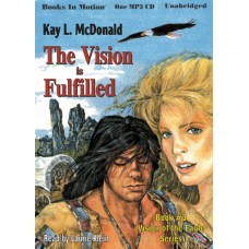 THE VISION IS FULFILLED, by Kay L. McDonald, (Vision of the Eagle Series, Book 3), Read by Laurie Klein