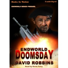ENDWORLD: DOOMSDAY, by David Robbins, (Endworld Series Prequel), Read by Kevin Foley